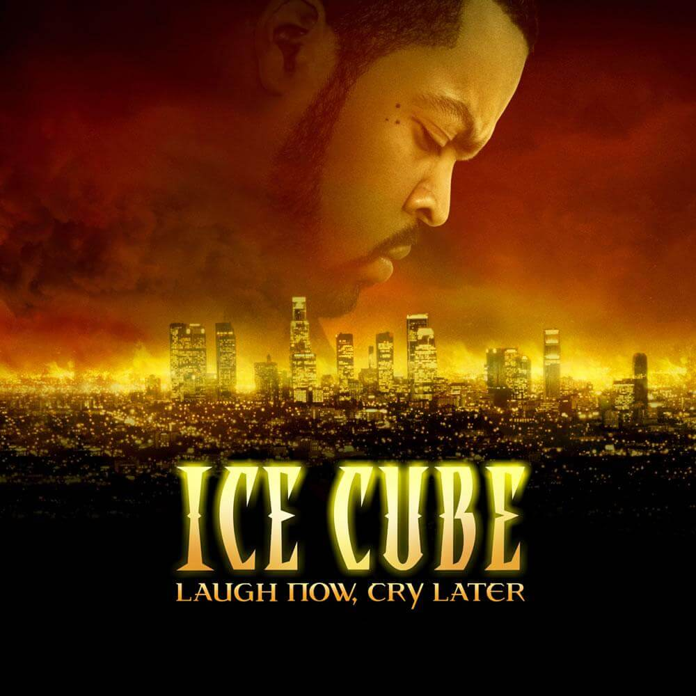 """Ice Cube """"Laugh Now, Cry Later"""" (2006)"""